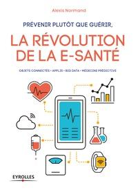 Alexis Normand - Prévenir plutôt que guérir - La révolution de la e-santé.