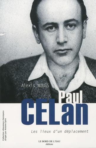 Alexis Nouss - Paul Celan, les lieux d'un déplacement.