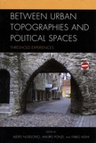 Alexis Nuselovici et Mauro Ponzi - Between Urban Topographies and Political Spaces - Threshold Experiences.