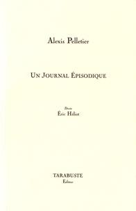 Alexis Pelletier - Un journal épisodique.
