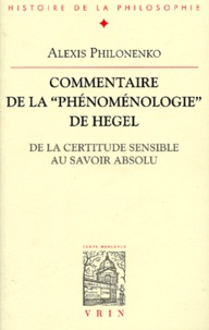 """Alexis Philonenko - Commentaire de la """"Phénoménologie"""" de Hegel. - De la certitude sensible au savoir absolu."""