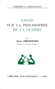 Alexis Philonenko - Essai sur la philosophie de la guerre.