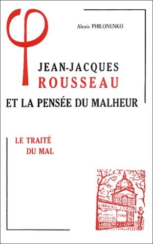 Alexis Philonenko - Jean-Jacques Rousseau et la pensée du malheur - Tome 1, Le traité du mal.