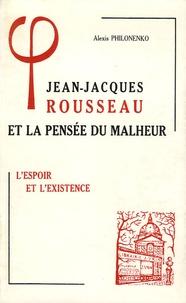 Alexis Philonenko - Jean-Jacques Rousseau et la pensée du malheur - Tome 2, L'espoir et l'existence.