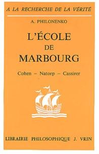 Alexis Philonenko - L'Ecole de Marbourg. - Cohen, Natorp, Cassirer.