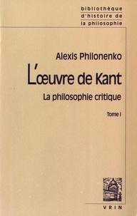 Alexis Philonenko - L'oeuvre de Kant - La philosophie critique Tome 1, La philosophie pré-critique et La Critique de la raison pure.