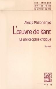Alexis Philonenko - L'oeuvre de Kant - La philosophie critique Tome 2, Morale et politique.