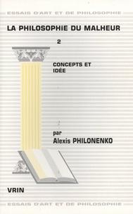 Alexis Philonenko - La philosophie du malheur - Tome 2, Concepts et idée.