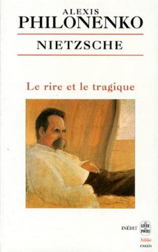 Alexis Philonenko - Nietzsche - Le rire et le tragique.