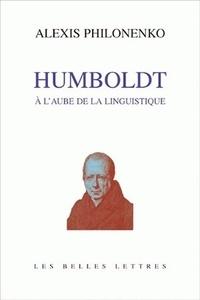 Alexis Philonenko - Wilhelm von Humboldt ou l'Aurore de la linguistique.