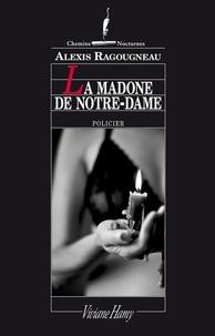 Alexis Ragougneau - La madone de Notre-Dame.