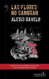 Alexis Ravelo - Las flores no sangran - Novela Negra.