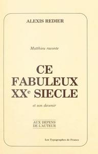 Alexis Redier - Matthieu raconte : ce fabuleux XXe siècle et son devenir.