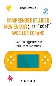 Alexis Rimbaud - Comprendre et aider mon enfant différent avec les écrans - TSA, TED, hyperactivité, troubles de l'attention.