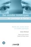 Alexis Rimbaud - Des mondes numériques au passage à l'acte - Monde réel, monde virtuel et troubles psychiques.