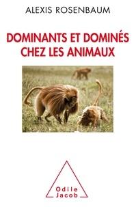 Alexis Rosenbaum - Dominants et dominés chez les animaux - Petite sociologie des hiérarchies animales.