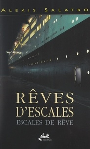 Alexis Salatko et Patrick Courault - Rêves d'escales, escales de rêve.