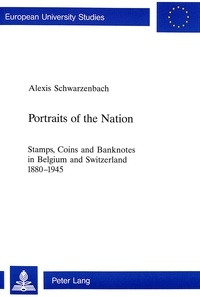 Alexis Schwarzenbach - Portraits of the Nation - Stamps, Coins and Banknotes in Belgium and Switzerland 1880-1945.