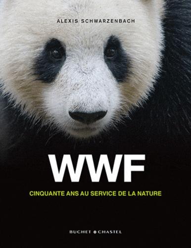 Alexis Schwarzenbach - WWF, cinquante ans au service de la nature.