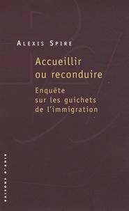 Alexis Spire - Accueillir ou reconduire - Enquête sur les guichets de l'immigration.