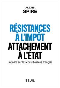 Alexis Spire - Résistances à l'impôt, attachement à l'Etat - Enquête sur les contribuables français.