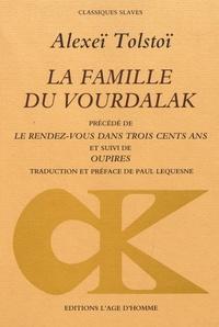 Alexis Tolstoï - La famille du Vourdalak - Précédé de Le rendez-vous dans trois cents ans et suivi de Oupires.