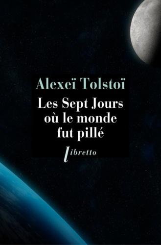 Alexis Tolstoï - Les sept jours où le monde fut pillé.