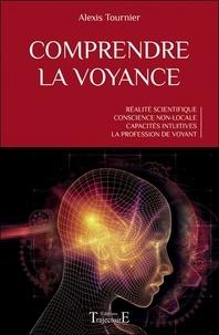 Alexis Tournier - Comprendre la voyance - Réalité scientifique, conscience non-locale, capacités intuitives, la profession de voyant.