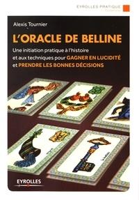 Alexis Tournier - L'oracle de Belline - Une initiation pratique à l'histoire et aux techniques pour gagner en lucidité.