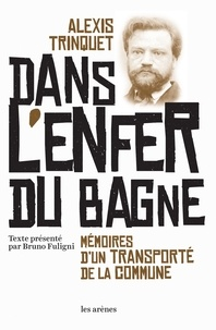 Alexis Trinquet - Dans l'enfer du bagne - Mémoires d'un transporté de la Commune.