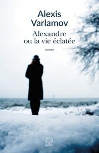Alexis Varlamov - Alexandre ou la vie éclatée.