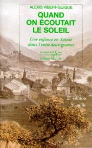 Alexis Vibert-Guigue - Quand on écoutait le soleil - Une enfance en Savoie dans l'entre-deux-guerres.