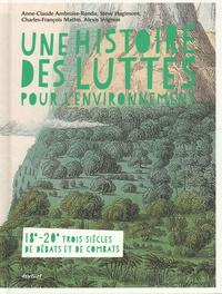 Alexis Vrignon et Anne-Claude Ambroise-Rendu - Une histoire des luttes pour l'environnement - 18e - 20e trois siècles de débats et de combats.