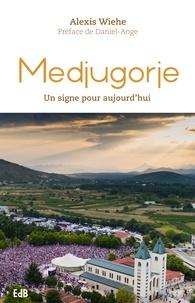Medjugorje- Un signe pour aujourd'hui - Alexis Wiehe |