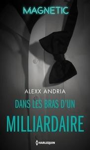 Rapidshare télécharger des livres gratuits Dans les bras d'un milliardaire par Alexx Andria (Litterature Francaise) PDF 9782280417006