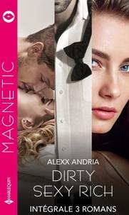 """Alexx Andria - Intégrale de la série Magnétic """"Dirty Sexy Rich"""" - Intégrale 3 romans."""