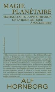 Alf Hornborg - La magie planétaire - Technologies d'appropriation de la Rome Antique à Wall Street.