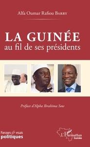 Alfa oumar rafiou Barry - La Guinée au fil de ses présidents.