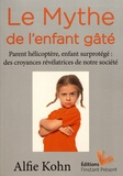 Alfie Kohn - Le mythe de l'enfant gâté - Parent hélicoptère, enfant surprotégé : des croyances révélatrices de notre société.