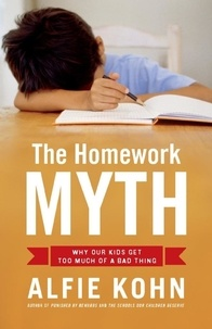 Alfie Kohn - The Homework Myth - Why Our Kids Get Too Much of a Bad Thing.