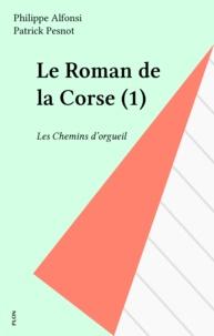 Alfonsi et Patrick Pesnot - Le roman de la Corse Tome 1 : Les chemins d'orgueil.