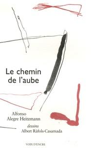 Alfonso Alegre Heitzmann - Le chemin de l'aube.