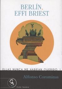 Alfonso Corominas - Ellas nunca me Hadrian querido - Libro 1, Berlin, Effi Briest.