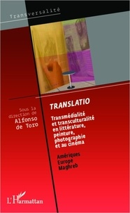 Alfonso de Toro - Translatio - Transmédialité et transculturalité en littérature, peinture, photographie et au cinéma : Amériques, Europe, Maghreb.