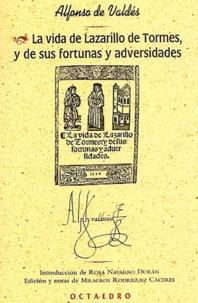 Alfonso de Valdés - La vida de Lazarillo de Tormes, y de sus fortunas y adversidades.