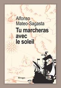 Alfonso Mateo-Sagasta - Tu marcheras avec le soleil.