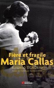 Fière et fragile Maria Callas - Alfonso Signorini |