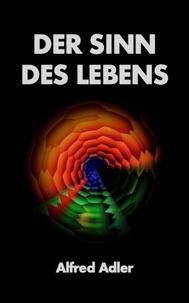 Alfred Adler - Der Sinn des Lebens - Premium Ebook.