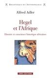 Alfred Adler - Hegel et l'Afrique - Histoire et conscience historique africaines.