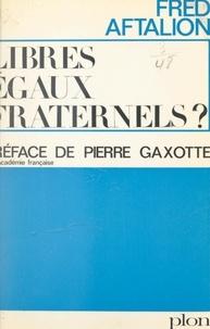 Alfred Aftalion et Pierre Gaxotte - Libres, égaux, fraternels ?.
